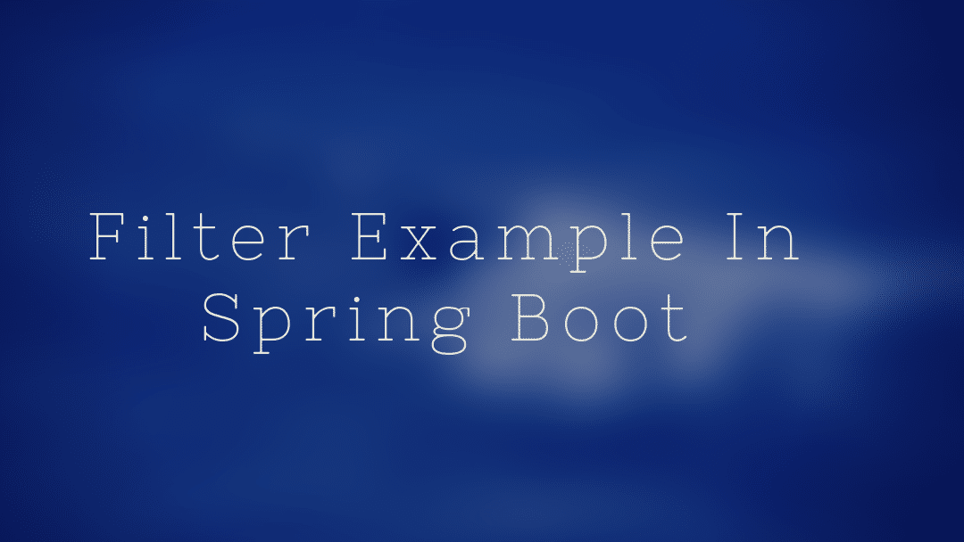 Filter example in Spring Boot - NetSurfingZone
