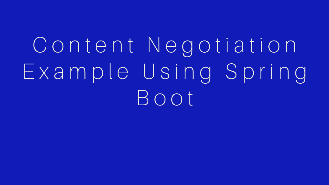 Content negotiation example using Spring Boot