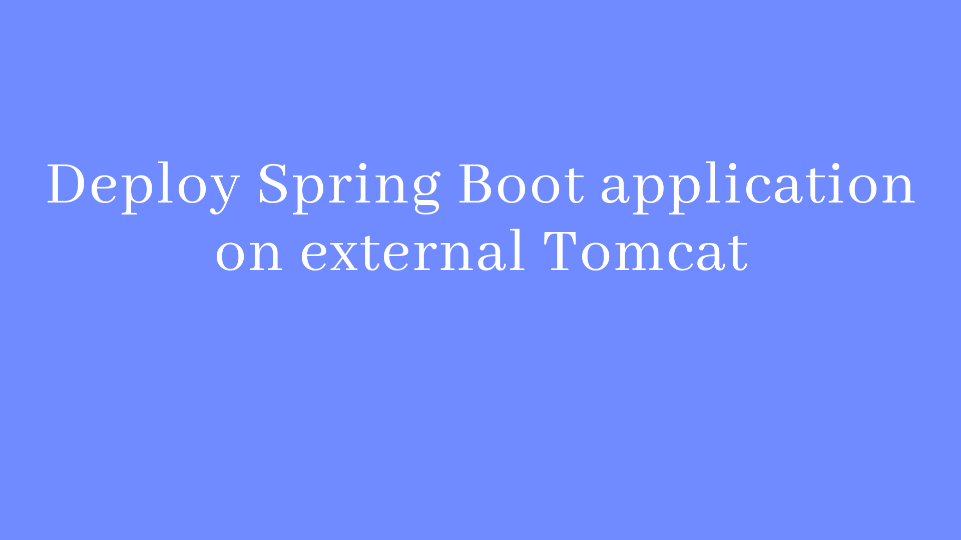Deploy Spring Boot application on external Tomcat