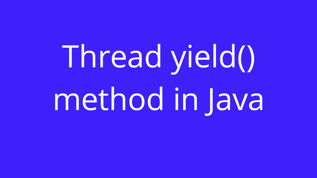 Thread yield() method in Java