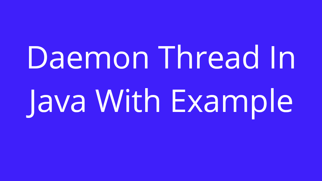 Daemon Thread In Java With Example