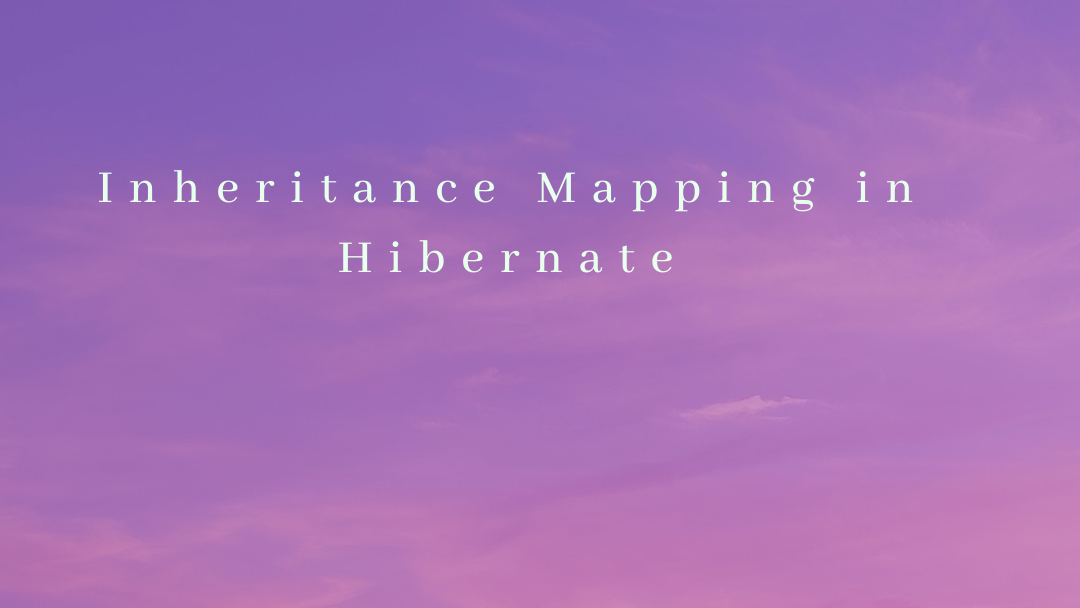 Inheritance Mapping in Hibernate