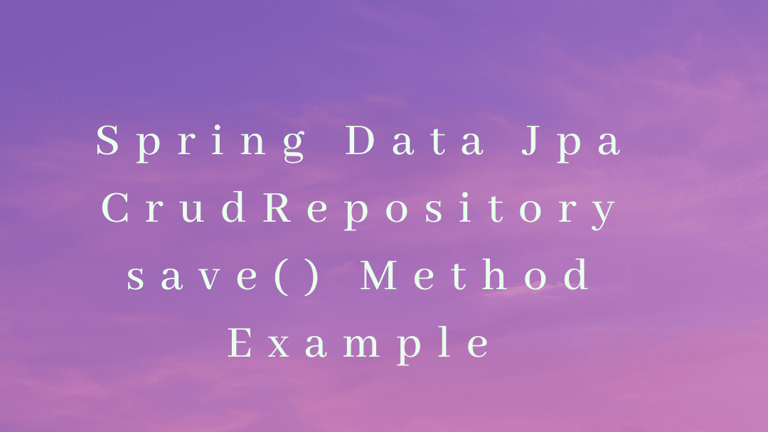 Spring Data CrudRepository save() Method