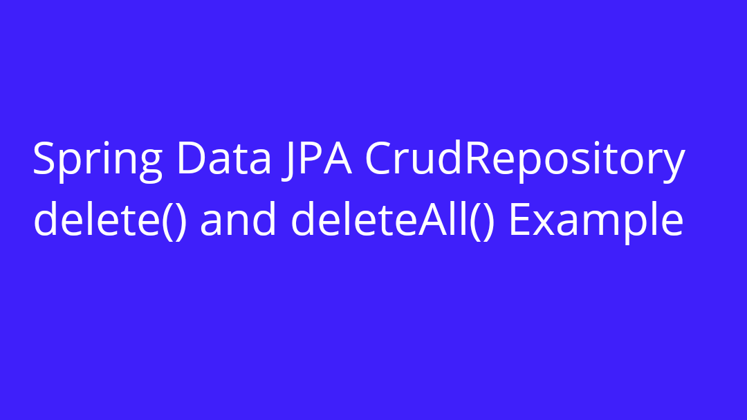 Spring Data JPA CrudRepository delete() and deleteAll()